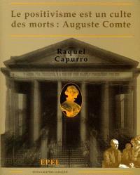 Le positivisme est un culte des morts : Auguste Comte