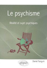 Le psychisme : réalité et sujet psychiques