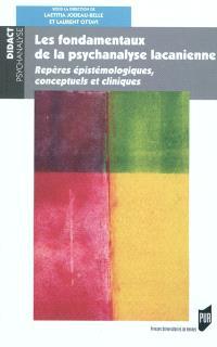 Les fondamentaux de la psychanalyse lacanienne : repères épistémologiques, conceptuels et cliniques