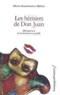 Les héritiers de Don Juan : déconstruire la transmission coupable
