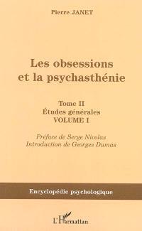 Les obsessions et la psychasthénie. Volume II-1, Etudes générales