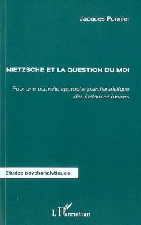 Nietzsche et la question du moi : pour une nouvelle approche psychanalytique des instances idéales