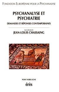 Psychanalyse et psychiatrie : demandes et réponses contemporaines