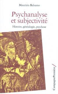 Psychanalyse et subjectivité : histoire, généalogie, psychose