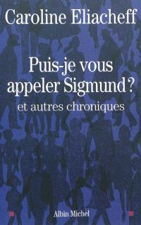 Puis-je vous appeler Sigmund ? : et autres chroniques