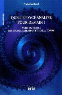 Quelle psychanalyse pour demain ? : voies ouvertes par Nicolas Abraham et Maria Torok