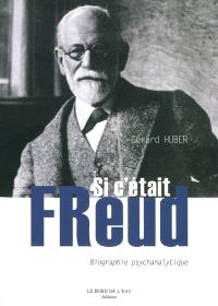 Si c'était Freud : biographie psychanalytique