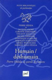 Humain-déshumain : Pierre Fédida, la parole de l'oeuvre