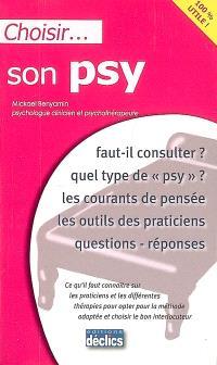 Choisir son psy : faut-il consulter ? quel type de psy ? les courants de pensée, les outils des praticiens, questions-réponses