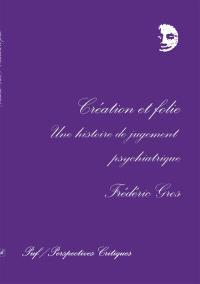 Création et folie : une histoire du jugement psychiatrique