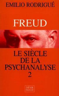 Freud, le siècle de la psychanalyse. Volume 2
