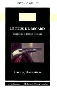 Le plus de regard : destins de la pulsion scopique : étude psychanalytique