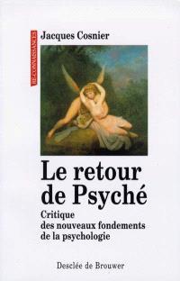 Le retour de Psyché : critique des nouveaux fondements de la psychologie