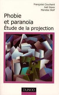Phobie et paranoïa : études de la projection