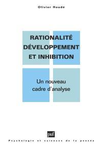 Rationalité, développement et inhibition : un nouveau cadre d'analyse