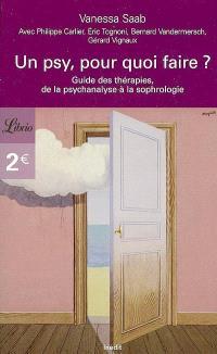 Un psy, pour quoi faire ? : guide des thérapies, de la psychanalyse à la sophrologie