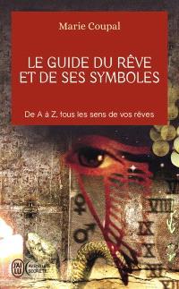 Le guide du rêve et de ses symboles : de A à Z, tous les sens de vos rêves