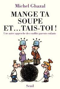 Mange ta soupe et... tais-toi : une autre approche des conflits parents-enfants