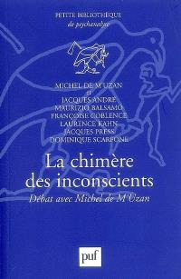 La chimère des inconscients : débat avec Michel de M'Uzan