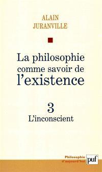 La philosophie comme savoir de l'existence. Volume 3, L'inconscient