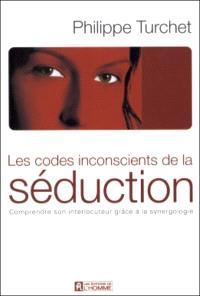Les codes inconscients de la séduction  : comprendre son interlocuteur grâce à la synergologie