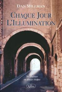 Chaque jour, l'illumination  : se réaliser en douze étapes