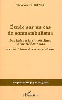 Etude sur un cas de somnambulisme : des Indes à la planète Mars : le cas Hélène Smith (1900)