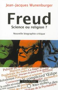 Freud, science ou religion ? : nouvelle biographie critique