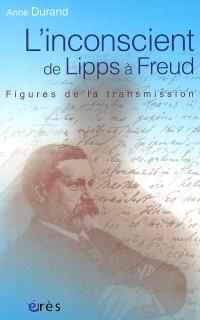 L'inconscient de Lipps à Freud : figures de la transmission
