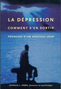 La dépression  : comment s'en sortir : promesse d'un nouveau jour