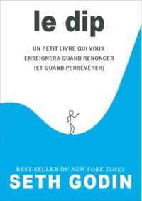 Le DIP  : un petit livre qui vous enseignera quand renoncer et quand persévérer