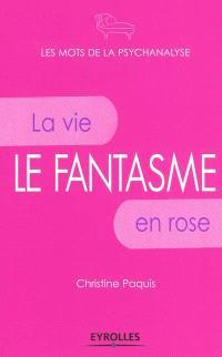 Le fantasme : la vie en rose