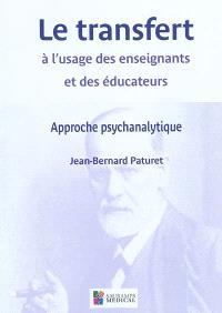 Le transfert à l'usage des enseignants et des éducateurs : approche psychanalytique