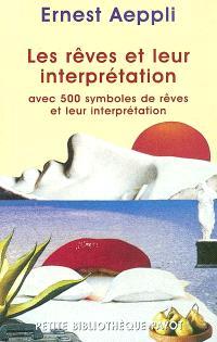 Les rêves et leur interprétation : avec 500 symboles de rêves et leur explication
