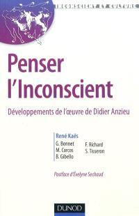 Penser l'inconscient : développements de l'oeuvre de Didier Anzieu