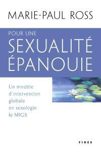 Pour une sexualité épanouie  : un modèle d'intervention globale en sexologie : le MIGS