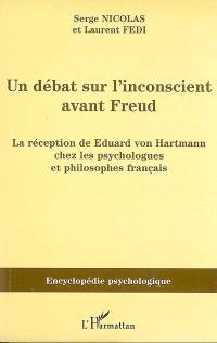 Un débat sur l'inconscient avant Freud : la réception de Eduard von Hartmann chez les psychologues et philosophes français