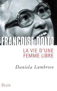 Françoise Dolto : la vie d'une femme libre