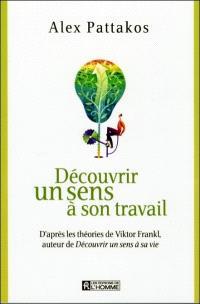 Découvrir un sens à son travail  : d'après les théories de Viktor Frankl, auteur de Découvrir un sens à sa vie