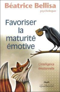 Favoriser la maturité émotive  : l' intelligence émotionnelle