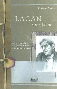 Lacan sans peine  : la psychanalyse de Jacques Lacan à la portée de tous