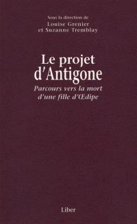 Le projet d'Antigone  : parcours vers la mort d'une fille d'Oedipe