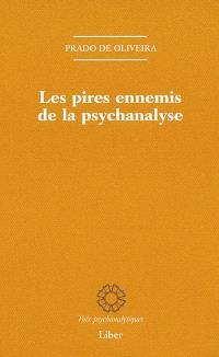 Les pires ennemis de la psychanalyse  : contribution à l'histoire de la critique interne