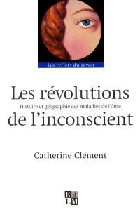 Les révolutions de l'inconscient : histoire et géographie des maladies de l'âme