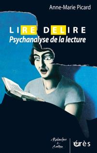 Lire-délire : psychanalyse de la lecture