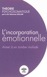 L'incorporation émotionnelle : aimer jusqu'à en tomber malade