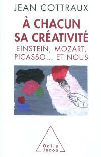 A chacun sa créativité : Einstein, Mozart, Picasso... et nous