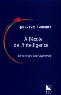 A l'école de l'intelligence : comprendre pour apprendre