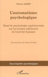 L'automatisme psychologique : essai de psychologie expérimentale sur les formes inférieures de l'activité humaine (1889)