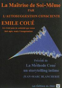 La méthode Coué. Précédé de La méthode Coué : un storytelling intime